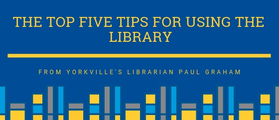 Top Five Tips for Using the Yorkville Library:  By Paul Graham